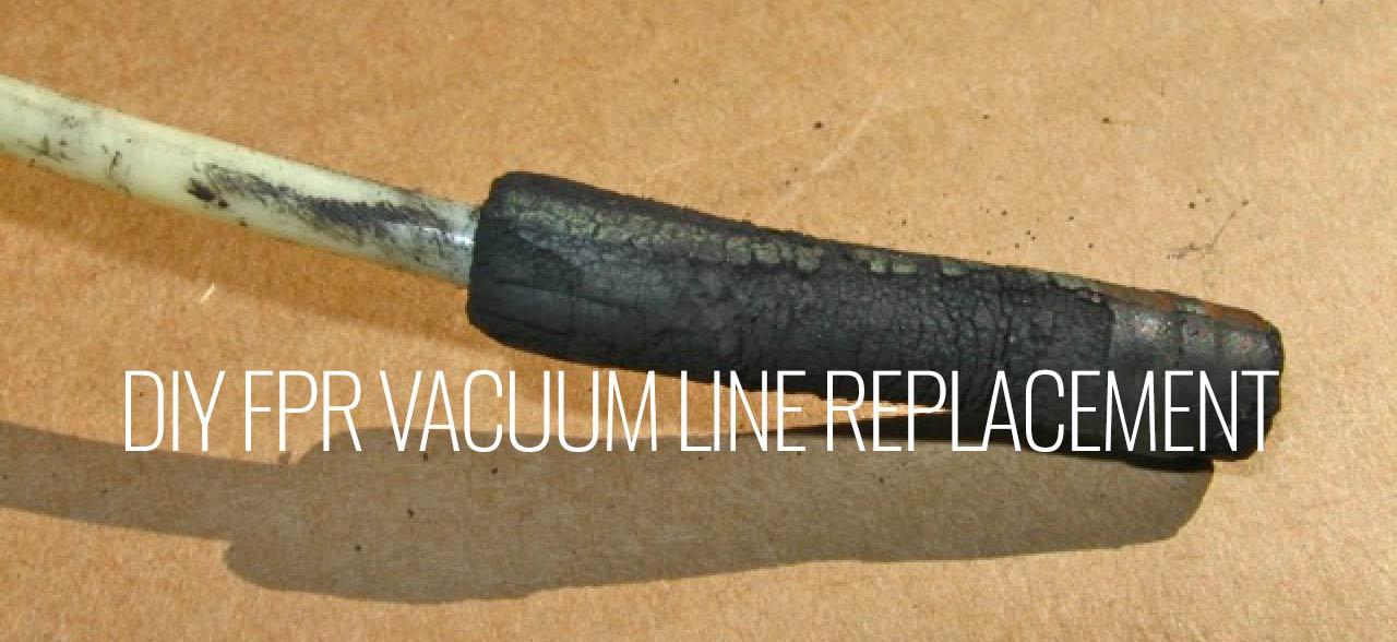 Diy Fpr Vacuum Line Replacement -