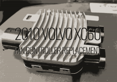 2010 Volvo XC60 Fan Controller Replacement -