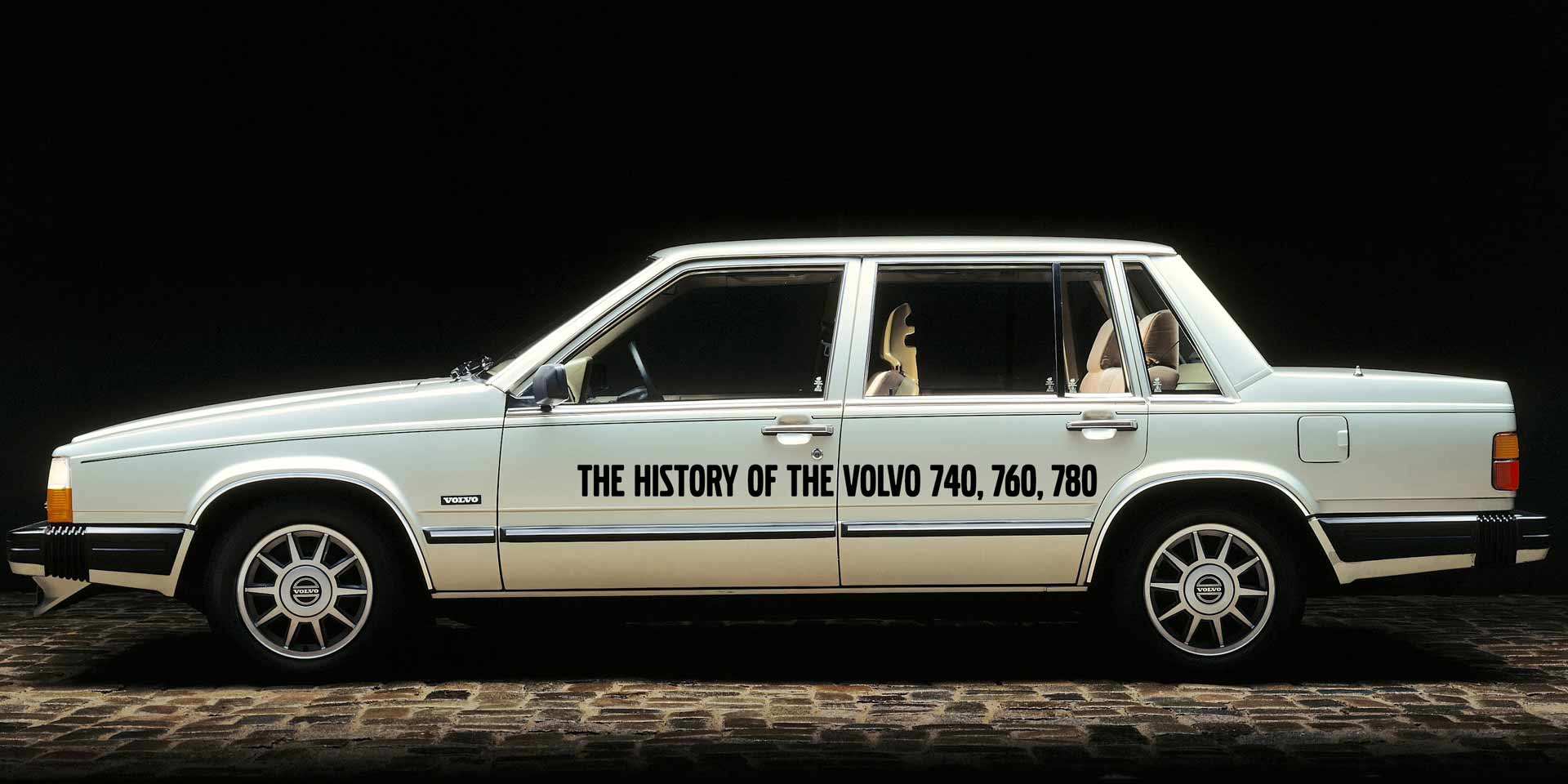 History Of The Volvo 740 760 780 -