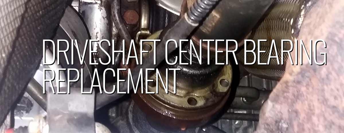 Driveshaft Center Bearing Replacement -